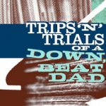 Trips and Trials of a Down Beat Dad
