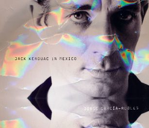 At the End of the Road: Jack Kerouac in Mexico