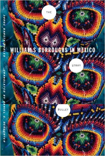 The Stray Bullet: William S. Burroughs in Mexico